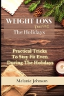Weight Loss During The Holiday: practical tricks to stay fit even during the holidays Cover Image