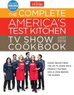 The Complete America's Test Kitchen TV Show Cookbook 2001-2018: Every Recipe From The Hit TV Show With Product Ratings and a Look Behind the Scenes Cover Image