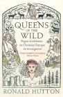 Queens of the Wild: Pagan Goddesses in Christian Europe: An Investigation Cover Image