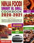 Ninja Foodi Smart XL Grill Cookbook 2020-2021: The Smart XL Grill That Sears, Sizzles, and Crisps. 6 in 1 Indoor Countertop Grill and Air Fryer Recipe Cover Image