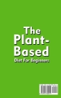 The Plant-Based Diet For Beginners;Quick, Easy and Delicious Plant-Based Recipes Cover Image