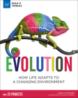 Evolution: How Life Adapts to a Changing Environment with 25 Projects (Build It Yourself) Cover Image