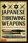 Japanese Throwing Weapons: Mastering Shuriken Throwing Techniques [dvd Included] Cover Image