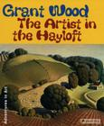 Grant Wood: The Artist in The Hayloft (Adventures in Art) Cover Image