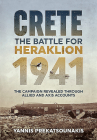 Crete. the Battle for Heraklion 1941: The Campaign Revealed Through Allied and Axis Accounts Cover Image