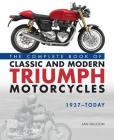 The Complete Book of Classic and Modern Triumph Motorcycles 1937-Today Cover Image
