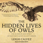 The Hidden Lives of Owls: The Science and Spirit of Nature's Most Elusive Birds Cover Image