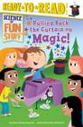 Pulling Back the Curtain on Magic!: Ready-to-Read Level 3 (Science of Fun Stuff) Cover Image