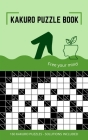 Kakuro Puzzle Book: Kakuro Puzzles 10x10 to Free Your Mind and Train Your Brain Cover Image