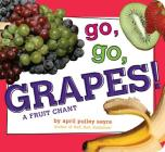 Go, Go, Grapes!: A Fruit Chant (Classic Board Books) Cover Image