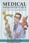 Medical Misadventures: What I Didn't Learn in Medical School Cover Image