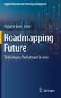 Roadmapping Future: Technologies, Products and Services Cover Image