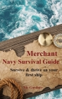 Merchant Navy Survival Guide: Survive & thrive on your first ship Cover Image
