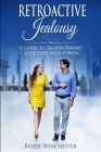 Retroactive Jealousy: A Guide To Transforming Your Pain Into Power Cover Image