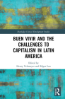 Buen Vivir and the Challenges to Capitalism in Latin America (Routledge Critical Development Studies) Cover Image
