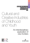 Cultural and Creative Industries of Childhood and Youth: An Interdisciplinary Exploration of New Frontiers Cover Image