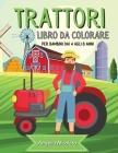 Trattori Libro da colorare per bambini dai 4 agli 8 anni: Trattore libro da colorare per ragazzi e ragazze Disegni di trattori divertenti Cover Image