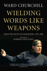 Wielding Words Like Weapons: Selected Essays in Indigenism, 1995-2005 Cover Image