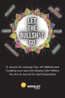 Let That Bullsh*t Go: A Journal for Leaving Your sh*t Behind and Creating Your Best Life Quotes Start Where You Are A Journal for Self-Explo Cover Image