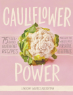 Cauliflower Power: 75 Feel-Good, Gluten-Free Recipes Made with the World's Most Versatile Vegetable Cover Image
