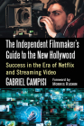 The Independent Filmmaker's Guide to the New Hollywood: Success in the Era of Netflix and Streaming Video Cover Image