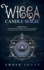 Wicca Candle Magic: 2 Books in 1: The Ultimate Practical Magic Guide. Discover the Fire's Energy and Enjoy Candle Rituals and Magic Spells Cover Image