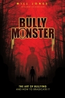 The Bully Monster: The Art of Bullying and How to Eradicate It Cover Image