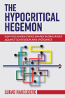 The Hypocritical Hegemon: How the United States Shapes Global Rules Against Tax Evasion and Avoidance (Cornell Studies in Money) Cover Image