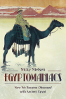 Egyptomaniacs: How We Became Obsessed with Ancient Epypt Cover Image