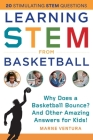 Learning STEM from Basketball: Why Does a Basketball Bounce? And Other Amazing Answers for Kids! (STEM Sports) Cover Image