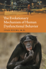 The Evolutionary Mechanism of Human Dysfunctional Behavior: Relaxation of Natural Selection Pressures Throughout Human Evolution, Excessive Diversific Cover Image