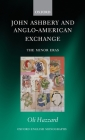 John Ashbery and Anglo-American Exchange: The Minor Eras (Oxford English Monographs) Cover Image