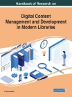 Handbook of Research on Digital Content Management and Development in Modern Libraries Cover Image