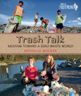 Trash Talk: Moving Toward a Zero-Waste World (Orca Footprints) Cover Image