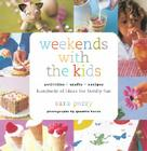 Weekends with the Kids: Activities, Crafts, Recipes, Hundreds of Ideas for Family Fun Cover Image