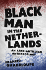 Black Man in the Netherlands: An Afro-Antillean Anthropology Cover Image