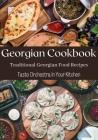 Georgian Cookbook: Traditional Georgian Food Recipes The Original Taste of Georgian Cuisine Cover Image