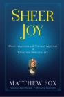 Sheer Joy: Conversations with Thomas Aquinas on Creation Spirituality Cover Image