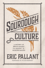 Sourdough Culture: A History of Bread Making from Ancient to Modern Bakers Cover Image