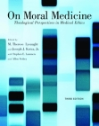 On Moral Medicine: Theological Perspectives on Medical Ethics Cover Image