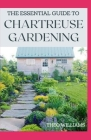 The Essential Guide to Chartreuse Gardening: Know Your Way To Gardening Using Chartreuse Plants Cover Image