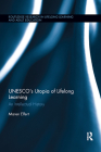 UNESCO�s Utopia of Lifelong Learning: An Intellectual History (Routledge Research in Lifelong Learning and Adult Education) Cover Image