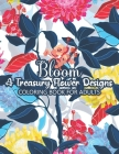 Bloom A Treasury Flower Designs Coloring Book For Adults: Stress Relief Flower Coloring Book For Adults Women- Floral Coloring Book For Adult's Stress Cover Image