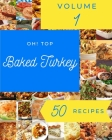 Oh! Top 50 Baked Turkey Recipes Volume 1: Welcome to Baked Turkey Cookbook Cover Image