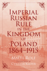 Imperial Russian Rule in the Kingdom of Poland, 1864-1915 (Russian and East European Studies) Cover Image