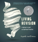 Living Revision: A Writer's Craft as Spiritual Practice Cover Image
