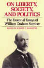 On Liberty, Society, and Politics: The Essential Essays of William Graham Sumner (Liberty Classics) Cover Image