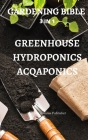 Gardening Bible 3 in 1 Greenhouse Hydroponics Acqaponics Cover Image