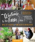Welcome to the Farm: How-To Wisdom from the Elliott Homestead Cover Image