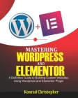Mastering WordPress And Elementor: A Definitive Guide to Building Custom Websites Using WordPress and Elementor Plugin Cover Image